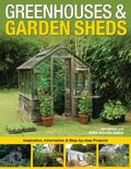 Greenhouses and Garden Sheds: Inspiration, Information and Step-by-Step Projects