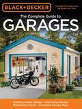 Black & Decker Complete Guide to Garages: Ideas & Projects for Creating the Perfect Garage