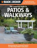 Black & Decker The Complete Guide to Patios & Walkways: Money-Saving Do-It-Yourself Projects...