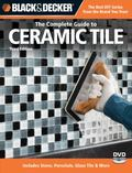 Black & Decker The Complete Guide to Ceramic Tile, Third Edition: Includes Stone, Porcelain,...