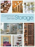 Common Sense Storage : Clever Solutions for an Organized Life