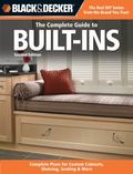 Black and Decker the Complete Guide to Built-Ins : Custom-made Storage, Cabinets and Furnish...