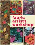 The Complete Fabric Artist's Workshop: Exploring Techniques and Materials for Creating Fashi...