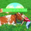 Growing Up on the Farm (Life on the Farm)
