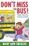 Don't Miss the Bus Steering Your Child to Success in School