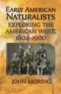 Early American Naturalists Exploring The American West, 1804-1900