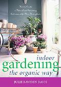 Indoor Gardening the Organic Way How to Create a Natural And Sustaining Environment for Your...
