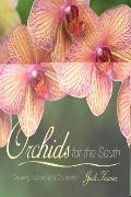 Orchids for the South : Growing Indoors and Outdoors