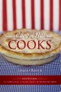 Capitol Hill Cooks : Recipes from the White House, Congress, and All of the Past Presidents
