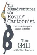 Misadventures of a Roving Cartoonist The Lone Ranger's Secret Sidekick