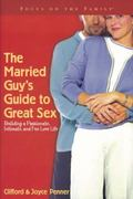 Married Guy's Guide to Great Sex Building a Passionate, Intimate, and Fun Love Life