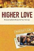 Higher Love Participant's Guide: Discovering God's Design for  Your Marriage (Essentials of ...