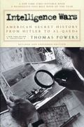 Intelligence Wars American Secret History from Hitler to Al-Qaeda