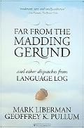 Far from the Madding Gerund And Other Dispatches from Language Log