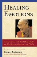 Healing Emotions Conversations With the Dalai Lama on Mindfulness, Emotions, and Health