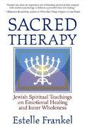 Sacred Therapy Jewish Spiritual Teachings on Emotional Healing and Inner Wholeness