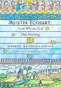 Meister Eckhart, From Whom God Hid Nothing Sermons, Writings, And Sayings