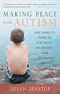 Making Peace With Autism One Family's Story of Struggle, Discovery, And Unexpected Gifts