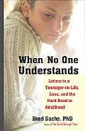 When No One Understands Letters to a Teenager on Life, Loss, And the Hard Road to Adulthood