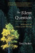 Silent Question Meditating in the Stillness of Not-Knowing