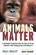 Why Animals Matter A Biologist's Case for the Compassionate, Respectful, and Humane Treatmen...