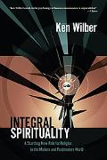 Integral Spirituality A Startling New Role for Religion in the Modern and Postmodern World