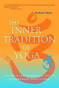 Inner Tradition of Yoga: A Guide to Yoga Philosophy for the Contemporary Practitioner
