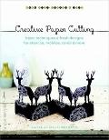 Creative Paper Cutting : Basic Techniques and Fresh Designs for Stencils, Mobiles, Cards, an...