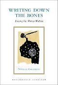 Writing Down the Bones: Freeing the Writer Within (Shambhala Library)