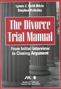 Divorce Trial Manual From Initial Interview to Closing Argument