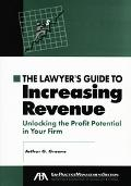 Lawyer's Guide To Increasing Revenues Unlocking the Profit Potential in Your Firm
