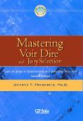 Mastering Voir Dire And Jury Selection Gain an Edge in Questioning And Selecting Your Jury