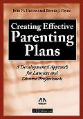 Creating Effective Parenting Plans A Developmental Approach for Lawyers and Divorce Professi...