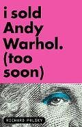 I Sold Andy Warhol (Too Soon)