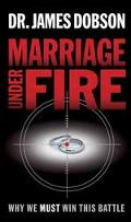 Marriage Under Fire Why We Must Win This Battle