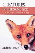 Creatures of the Same God: Explorations in Animal Theology