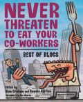 Never Threaten to Eat Your Co-Workers Best of Blogs
