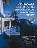 Architectural Drafting Using Autocad 2005 Drafting/Design/Presentation