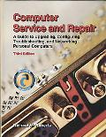 Computer Service and Repair: A Guide to Upgrading, Configuring, Troubleshooting, and Network...