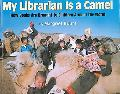 My Librarian Is a Camel How Books Are Brought to Children Around the World