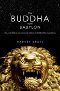 Buddha from Babylon : The Lost History and Cosmic Vision of Siddhartha Gautama