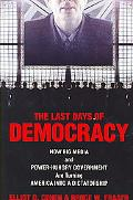 Last Days of Democracy How Big Media and Power-hungry Government Are Turning America into a ...