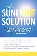The Sunlight Solution: Why More Sunlight and Vitamin D Are Essential to Your Health