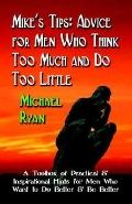 Mike's Tips Advice for Men Who Think Too Much and Do Too Little - A Toolbox of Practical and...