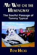 My Way or the Hemingway The Soulful Passage of Tommy Typical