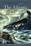The Atlantic Battle Won, May 1943-May 1945: History of United States Naval Operations in Wor...