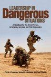 Leading in Dangerous Situations: A Handbook for the Armed Forces, Emergency Services and Fir...