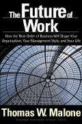 Future of Work How the New Order of Business Will Shape Your Organization, Your Management S...