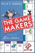 Game Makers The Story of Parker Brothers, from Tiddledy Winks to Trivial Pursuit