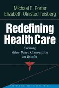 Redefining Health Care Creating Value-based Competition on Results